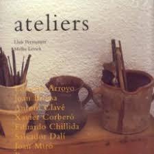 ATELIERS. EDUARDO ARROYO, JOAN BROSSA, ANTONI CLAVÉ,: PERMANYER, LLUÍS; LEVICK,