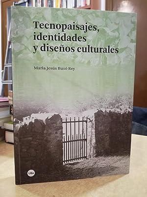 TECNOPAISAJES, IDENTIDADES Y DISEÑOS CULTURALES.: BUXÓ REY, MARIA
