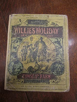 Little Willie's Holiday or a Visit to Cowslip Farm