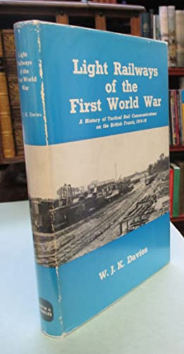 Light Railways of the First World War . A History of Tactical Rail Communications on the British ...
