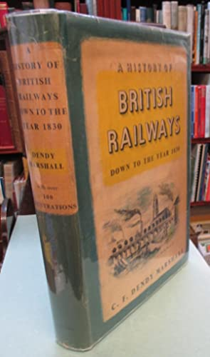 A History of British Railways Down to the Year 1830
