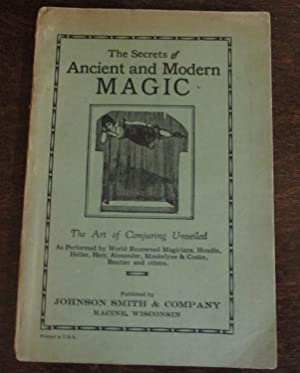 The Secrets of Ancient and Modern Magic. The Art of Conjuring Unveiled, as Performed By World Ren...