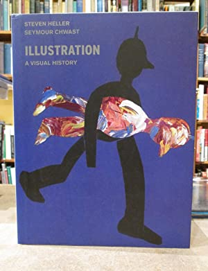 Illustration A Visual History: Heller, Steven and Chwast, Seymour
