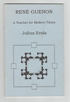 Reni Guenon: A Teacher for Modern Times: Evola, Julius