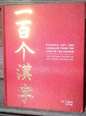 Symbols, Art and Language From the Land of the Dragon; The Cultural History of 100 Chinese ...
