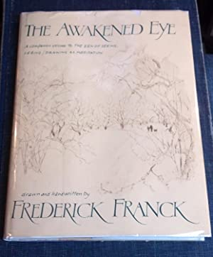 The Awakened Eye: A Companion Volume to the Zen of Seeing Seeing, Drawing As Meditation: Franck, ...