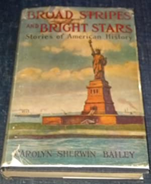 Broad Stripes and Bright Stars; Stories of American History: Carolyn Sherwin Bailey