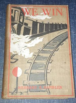 We Win; The Life and Adventures of a Young Railroader: Herbert e. Hamblen