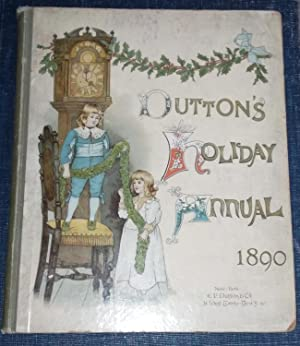 Dutton's Holiday Annual 1890; A Volume of: Robert Ellice Mack,