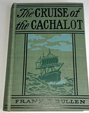 Cruise of the Cachalot; Round the World After Sperm Whales: Frank T. Bullen