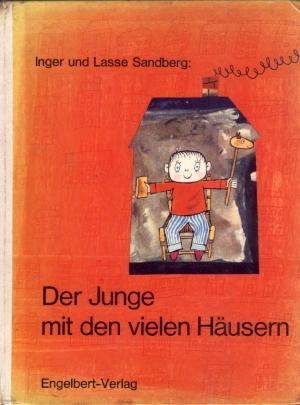 Der Junge mit den vielen Häusern.: Sandberg, Inger und Lasse: