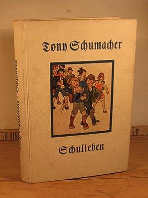 Schulleben. Erzählung für die Jugend. Mit einem Titelbild von Karl Schmauk.: Schumacher, ...