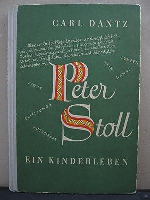 Peter Stoll. Ein Kinderleben von ihm selbst erzählt.: Dantz, Carl: