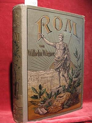 Rom. Geschichte und Kultur des römischen Volkes. In neuer Bearbeitung herausgegeben von Dr. E....