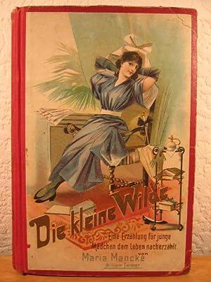 Die kleine Wilde. Eine Erzählung für junge Mädchen. Dem Leben nacherzählt von ...