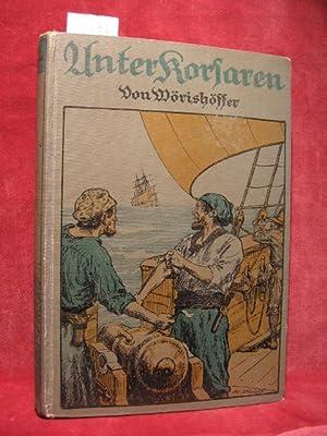 Unter Korsaren. Neu herausgegeben und bearbeitet von Armin Wendt.: Wörishöffer, S.:
