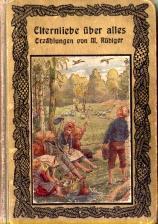 Elternliebe über alles und andere Erzählungen. Von M. Rüdiger. Mit Farbdruckbildern....