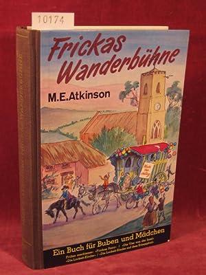 Frickas Wanderbühne. Eine Geschichte aus England für Buben und Mädchen.: Atkinson, ...