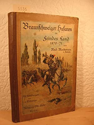 Braunschweiger Husaren in Feindes Land 1870 - 71. Erinnerungen aus dem Kriege 1870/71. (...