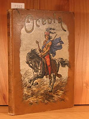 Oceola, die aufgehende Sonne der Seminolen. Eine Erzählung aus den Kämpfen der Indianer ...