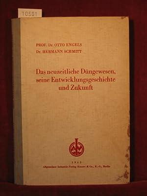 Das neuzeitliche Düngewesen, seine Entwicklungsgeschichte und Zukunft.: Engels, Otto / Schmitt...