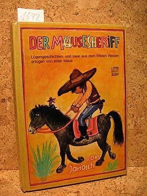 Der Mäusesheriff. Lügengeschichten, und zwar aus dem Wilden Westen, erlogen von einer ...