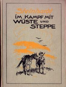 Im Kampf mit Wüste und Steppe. Von Afrikaforscher Hauptmann a.D. Steinhardt.: Steinhardt, ...