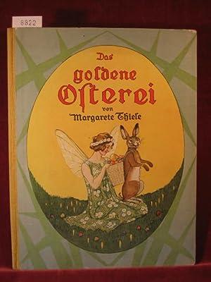 Das goldene Osterei. Ein Märchen-Bilderbuch von Margarete Thiele.: Thiele, Margarete: