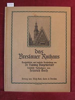 Das Breslauer Rathaus. Geschichtliche und bauliche Beschreibung von Dr. Ludwig Burgemeister.: ...