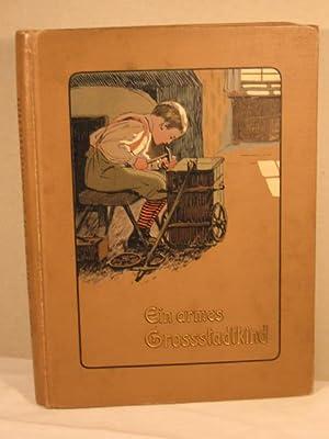 Ein armes Großstadtkind. Ein Jugendleben. Kindern und Eltern erzählt von Eduard Wahl. ...