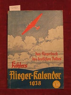 Köhlers illustrierter Flieger-Kalender 1938. Das Fliegerbuch des deutschen Volkes. 3. Jahrgang...