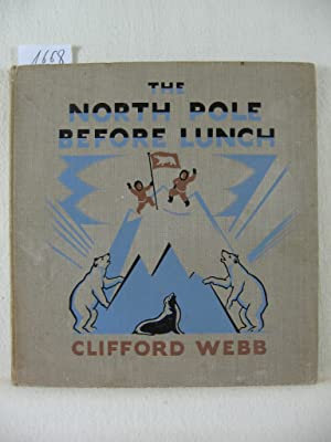 The North Pole before Lunch.: Webb, Clifford: