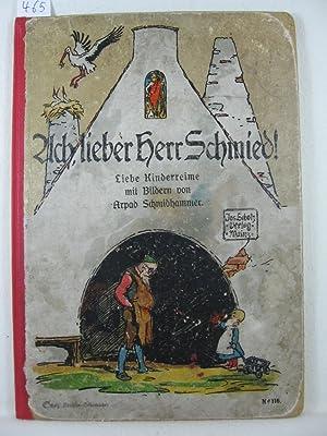 Ach, lieber Herr Schmied! Liebe Kinderreime mit Bildern von Arpad Schmidhammer.: Schmidhammer, ...