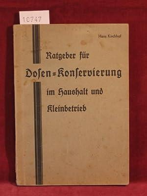 Ratgeber für Dosen-Konservierung im Haushalt und Kleinbetrieb.: Kirchhof, Hans: