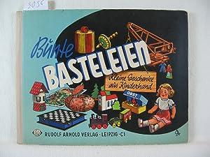 Bunte Basteleien. Kleine Geschenke aus Kinderhand. Anleitung für interessante Bastelarbeiten ...