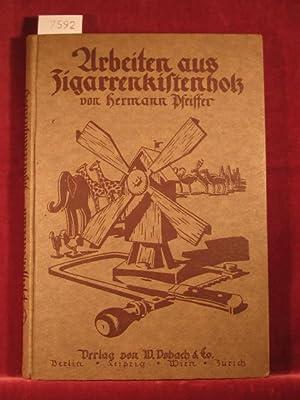 Arbeiten aus Zigarrenkistenholz. Spielsachen, Zier- und Gebrauchsgegenstände.: Pfeiffer, ...