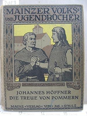 Die Treue von Pommern. Eine Erzählung aus Pommerns alten Tagen.: Höffner, Johannes: