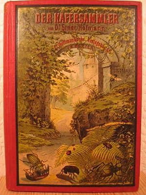Der Käfersammler. Unsere größeren Käferarten in Wort und Bild.: Hofmann, Dr. E...