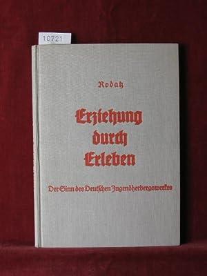 Erziehung durch Erleben. Der Sinn des Deutschen Jugendherbergswerkes.: Rodatz, Johannes: