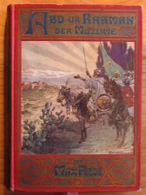 Abd ur Rahman, der Muzlime. Eine Erzählung aus den letzten Tagen von Granada.: Felde, Max: