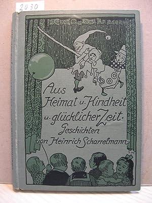 Aus Heimat und Kindheit und glücklicher Zeit. Geschichten aus der Stadt Bremen.: Scharrelmann,...