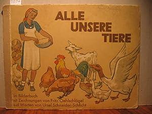 Alle unsere Tiere.: Schneider - Schlicht, Ursel / Oehlschl�gel, Fritz: