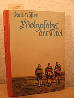 Wolgafahrt der Drei. Von Wolgadeutschen, Tataren, Kalmücken und Kibitken.: K�ster, Karl: