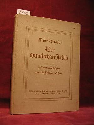Der wunderbare Jakob. Heiteres und Ernstes aus der Schulmädelzeit.: Grosch, Minni:
