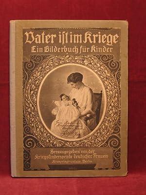 Vater ist im Kriege. Herausgegeben von der Kriegskinderspende deutscher Frauen, Kronprinzenpalais ...