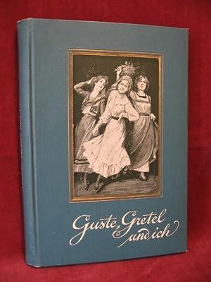Guste, Gretel und ich. Eine Erzählung für Mädchen.: Beeker, Käthe van: