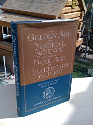 The Golden Age of Medical Science and the Dark Age of Healthcare Delivery: Reflections on the Pra...