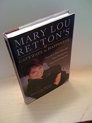 Mary Lou Retton's Gateways To Happiness : 7 Ways to a More Peaceful, More Prosperous, More Satisf...