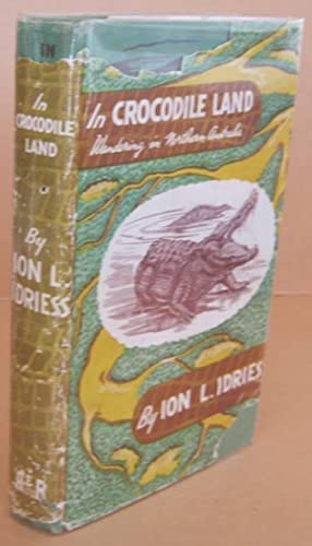 In Crocodile Land - Wandering in Northern: IDRIESS, Ion L.