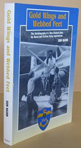 Gold Wings and Webbed Feet The Autobiography of a New Zealand Pilot: His Naval and Civilian Flyin...